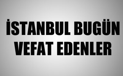 İSTANBUL VEFAT