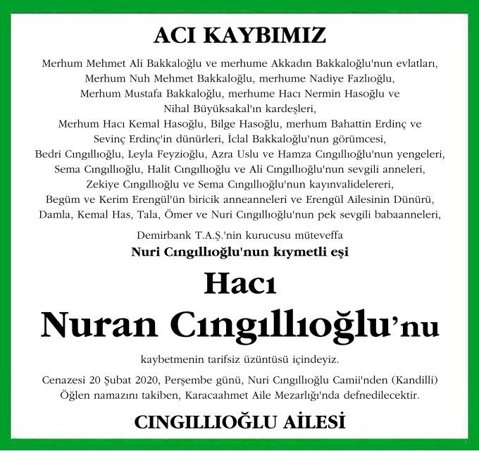Demirbank T.A.Ş.'nin kurucusu müteveffa Nuri Cıngıllıoğlu'nun kıymetli eşi Hacı Nuran Cıngıllıoğlu'nu kaybetmenin tarifsiz üzüntüsü içindeyiz.