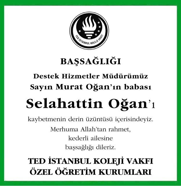 Destek Hizmetler Müdürümüz Sayın Murat Oğan'ın babası Selahattin Oğan'ı kaybettik. Ted İstanbul Koleji