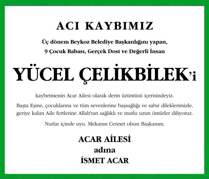 Üç dönem Beykoz Belediye Başkanlığını yapan, 9 Çocuk Babası, Gerçek Dost ve Değerli İnsan Yücel Çelikbilek'i kaybetmenin Acar Ailesi olarak derin üzüntüsü içerisindeyiz. İsmet Acar