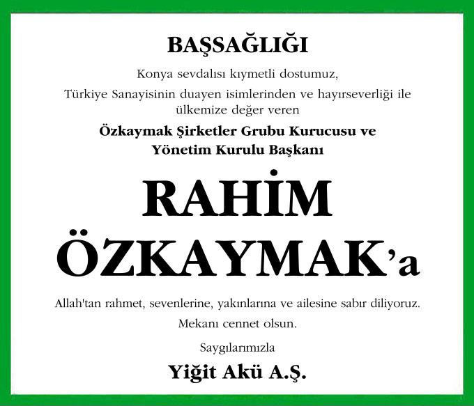 Konya sevdalısı kıymetli dostumuz, Türkiye Sanayisinin duayen isimlerinden ve hayırseverliği ile ülkemize değer veren Özkaymak Şirketler Grubu Kurucusu ve Yönetim Kurulu Başkanı