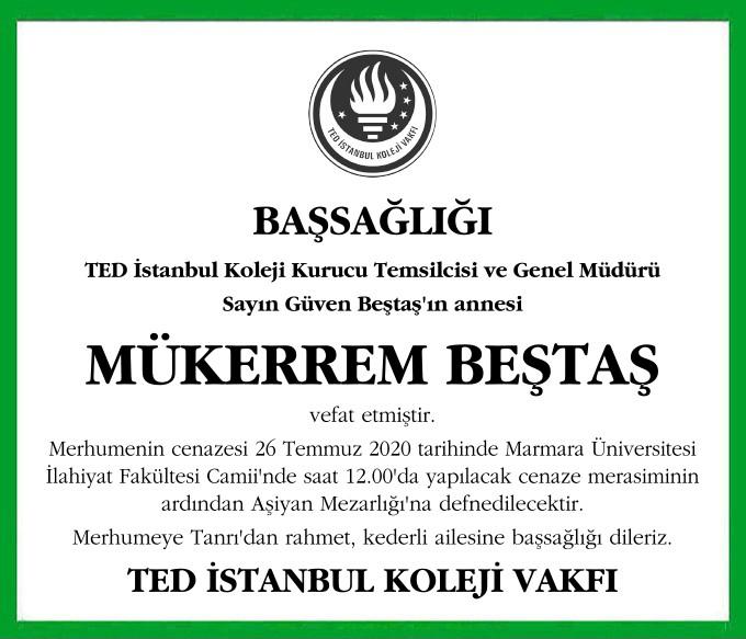 TED İstanbul Koleji Kurucu Temsilcisi ve Genel Müdürü Sayın Güven Beştaş'ın annesi MÜKERREM BEŞTAŞ vefat etmiştir.