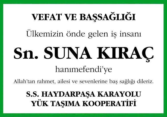 Ülkemizin önde gelen iş insanı  Sn. Suna Kıraç hanımefendi'ye  Allah'tan rahmet, ailesi ve sevenlerine baş sağlığı dileriz.  S.S. HAYDARPAŞA KARAYOLU  YÜK TAŞIMA KOOPERATİFİ