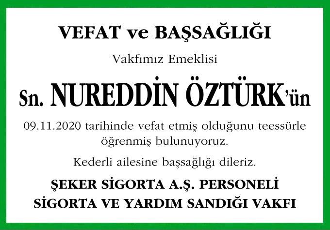 Vakfımız Emeklisi Sn. Nureddin Öztürk 'ün 09.11.2020 tarihinde vefat etmiş olduğunu teessürle öğrenmiş bulunuyoruz. Kederli ailesine başsağlığı dileriz. ŞEKER SİGORTA A.Ş. PERSONELİ SİGORTA VE YARDIM SANDIĞI VAKFI