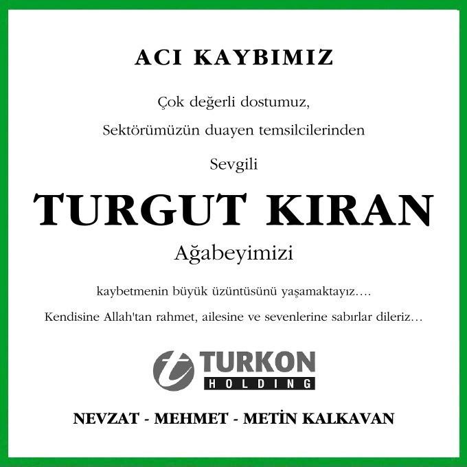 Çok değerli dostumuz, sektörümüzün duayen temsilcilerinden Turgut Kıran Ağabeyimizi kaybetmenin büyük üzüntüsünü yaşamaktayız.