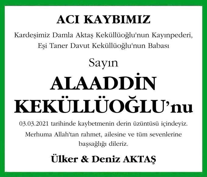 Kardeşimiz Damla Aktaş Keküllüoğlu'nun Kayınpederi, Eşi Taner Davut Keküllüoğlu'nun Babası ALAADDİN KEKÜLLÜOĞLU'nu 03.03.2021 tarihinde kaybetmenin derin üzüntüsü içindeyiz. Ülker & Deniz AKTAŞ