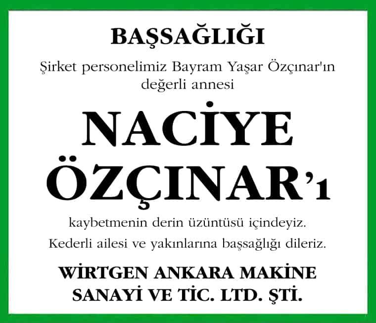 Şirket personelimiz Bayram Yaşar Özçınar'ın  değerli annesi Naciye Özçınar'ı kaybetmenin derin üzüntüsü içindeyiz. Kederli ailesi ve yakınlarına başsağlığı dileriz. Wirtgen Ankara Makine Sanayi ve Tic. Ltd. Şti.