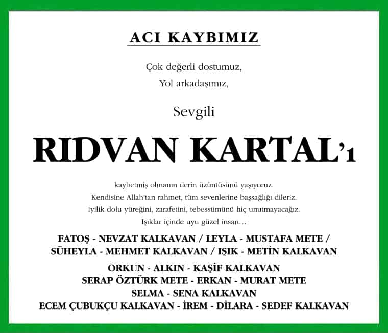 Çok değerli dostumuz, Yol arkadaşımız, Rıdvan Kartal'ı kaybetmiş olmanın derin üzüntüsünü yaşıyoruz. Kendisine Allah'tan rahmet dileriz