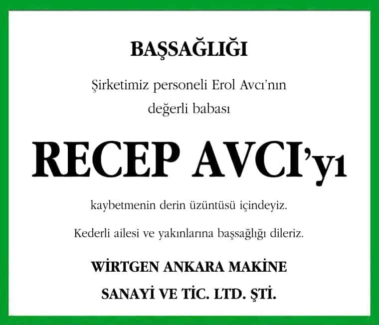 Şirketimiz personeli Erol Avcı'nın değerli babası RECEP AVCI'yı kaybetmenin derin üzüntüsü içindeyiz. Kederli ailesi ve yakınlarına başsağlığı dileriz. WİRTGEN ANKARA MAKİNE SANAYİ VE TİC. LTD. ŞTİ.
